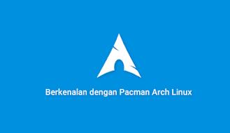 Berkenalan dengan Pacman Arch Linux