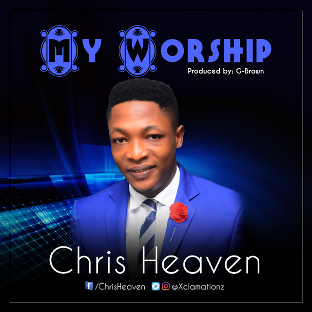 Music: Chris Heaven – My Worship