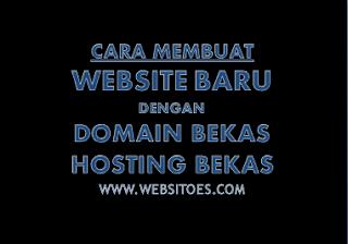 Cara Membuat Website Baru Dengan Domain Bekas dan Hosting Bekas