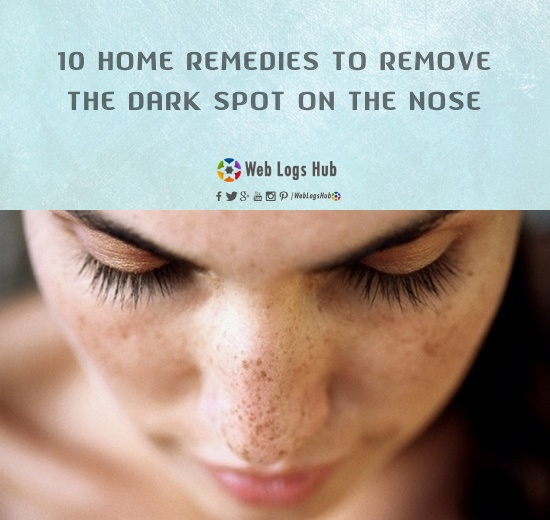 10 Home remedies to remove the dark spot on the nose - WebLogsHub