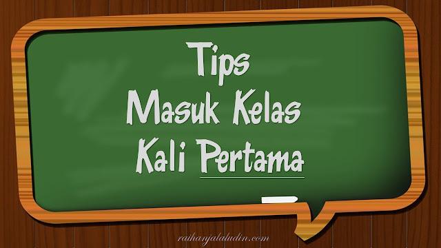 Tips Masuk Kelas Kali Pertama