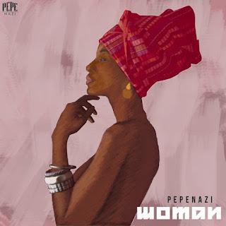 [Music] Pepenazi – Woman