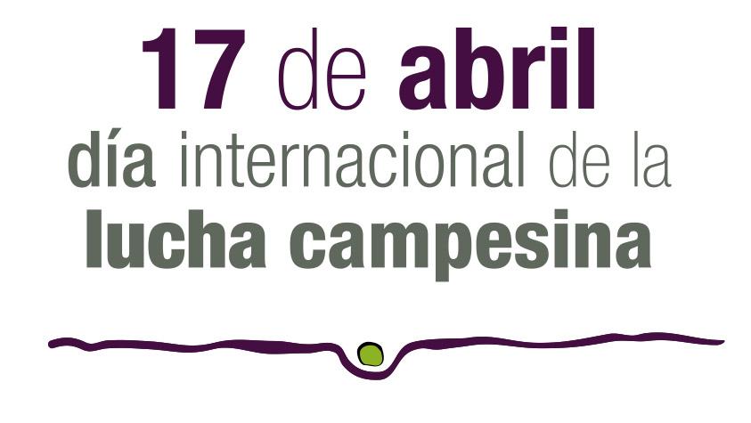 Resultado de imagen de 17 de abril dia internacional de la lucha campesina