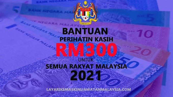 Bantuan Prihatin Kasih RM300 Untuk Semua Rakyat Malaysia