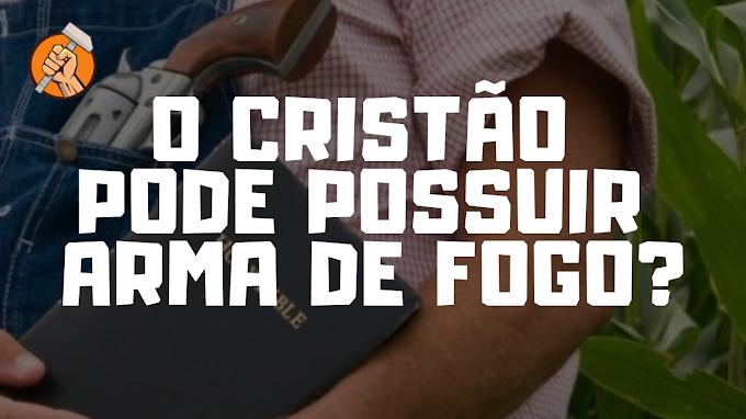O CRISTÃO PODE POSSUIR ARMA DE FOGO? #002