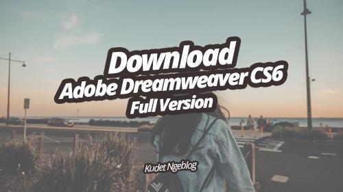 Download Adobe Dreamweaver CS6 Full Version