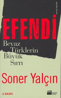 Soner Yalçın - Efendi - Beyaz Türklerin Büyük Sırrı