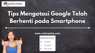 Tips Mengatasi Google Telah Berhenti pada Smartphone Android - www.radenpedia.com