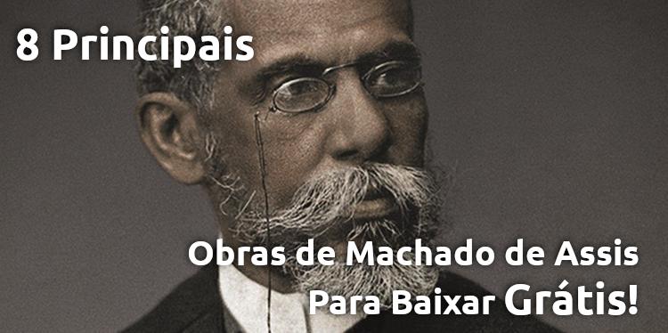 8 Principais Obras de Machado de Assis pra Baixar