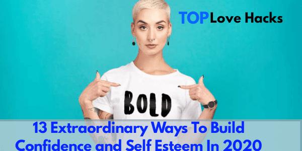13 Extraordinary Ways To Build Confidence and Self Esteem In 2021