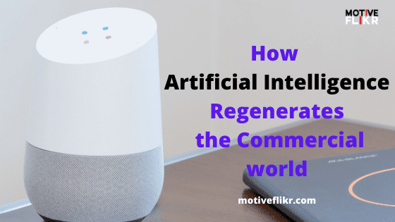 How Artificial Intelligence Regenerates the Commercial world