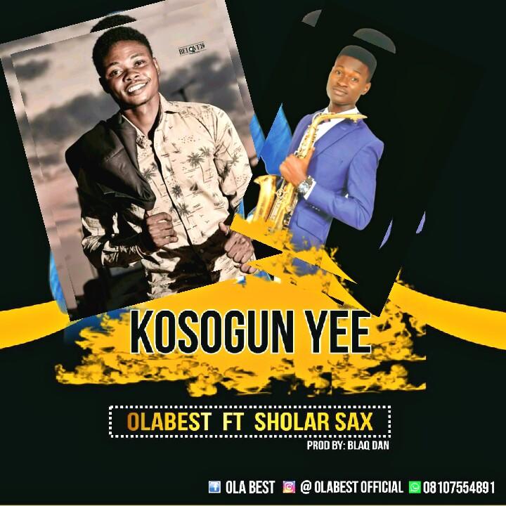 Olabest Kosogun Yee Ft Sholar Sax