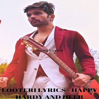 LOOTERI LYRICS - HAPPY HARDY AND HEER