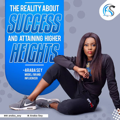 Araba Sey writes: The Reality About Success And Attaining Higher Heights