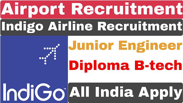 Airport India Junior Engineer Recruitment | Indigo Airline Recruitment Diploma | B-tech