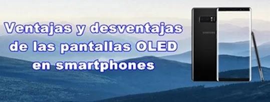 Ventajas y desventajas de las pantallas OLED en smartphones
