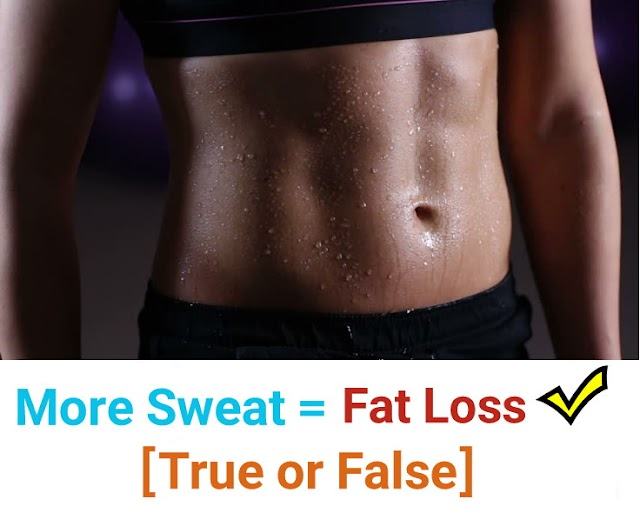 Sweating makes you lose more fat (True or False)