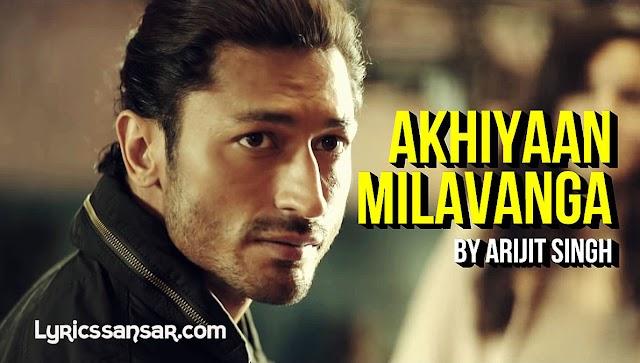 Akhiyaan Milavanga Lyrics : Commando 3 | Arijit Singh Feat. Vidyut Jammwal