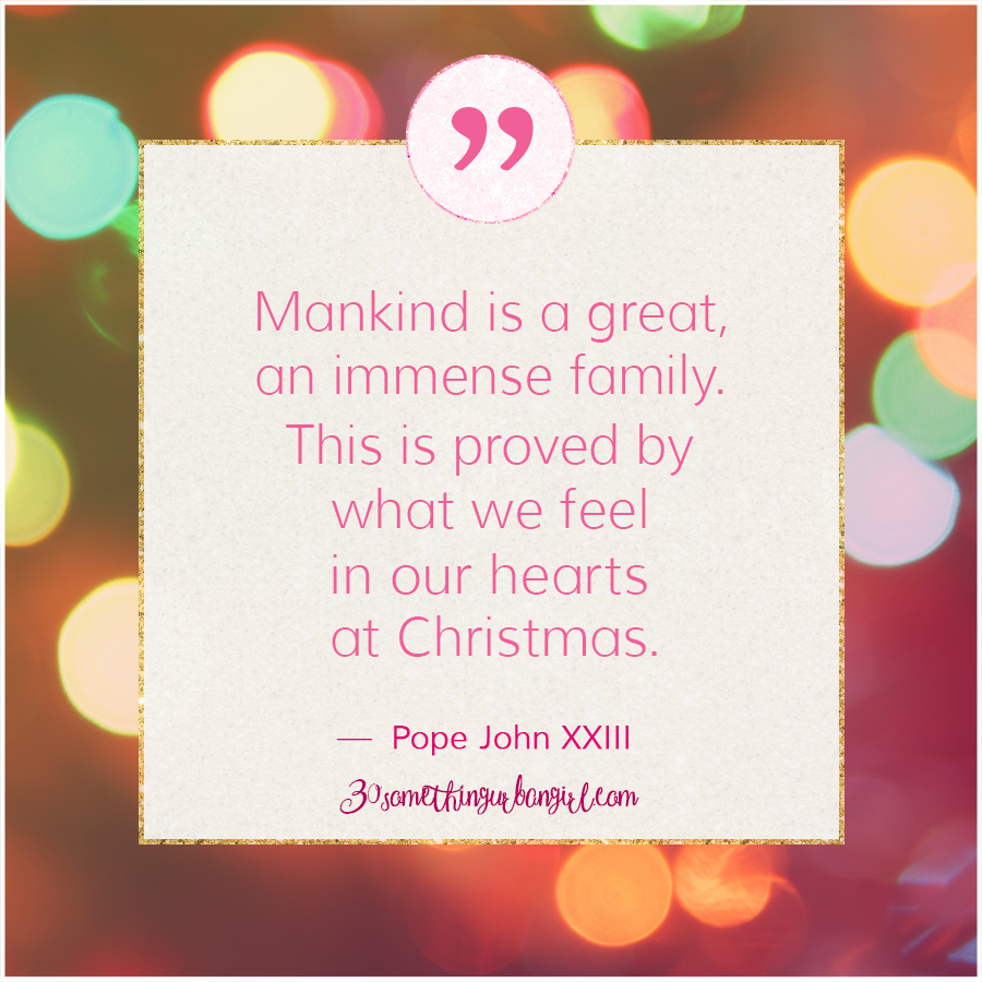 #Christmas #quote from Pope John XXIII: Mankind is a great, an immense family. This is proved by what we feel in our hearts at Christmas.