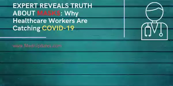 EXPERT REVEALS TRUTH ABOUT MASKS: Why Healthcare Workers Are Catching COVID-19