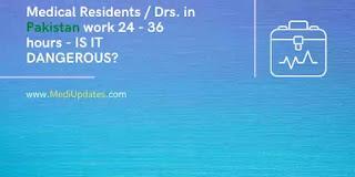 Medical Residents / Drs. in Pakistan work 24 - 36 hours - IS IT DANGEROUS?