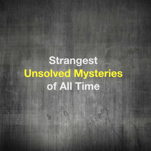 Strangest Unsolved Mysteries of All Time