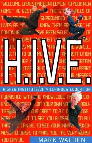 Help Readers Love Reading: HIVE: Higher Institute of Villainous Education by Mark Walden