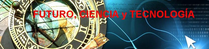 FUTURO, CIENCIA y TECNOLOGÍA