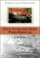 A. W. Tozer - Cinco votos para obter poder espiritual