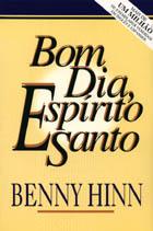 Benny Hinn - Bom Dia, Esp�rito Santo