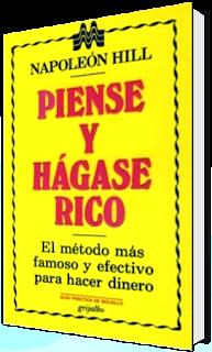 Piense Y Hagase Rico: El Método mas Famoso y Efectivo para Hacer Dinero