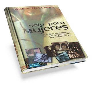 Solo para Mujeres, El libro para mujeres que ningún hombre debe dejar de Leer – Amber Nogueras