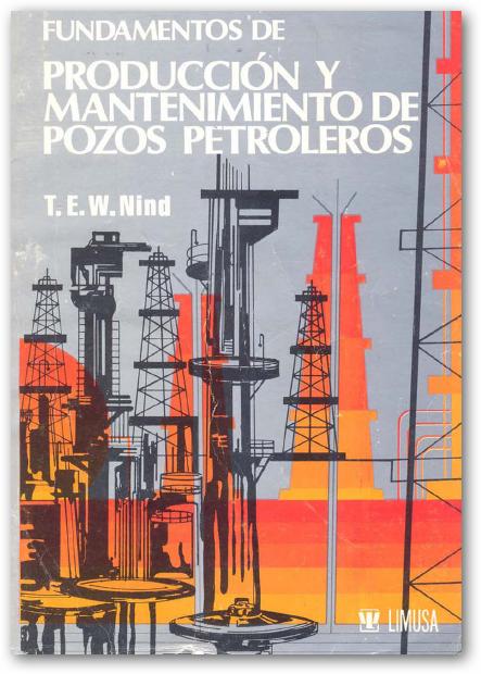 Fundamentos de producción y mantenimiento de pozos petroleros – T. E. W. Nind
