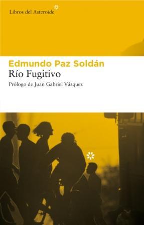 Edmundo Paz Soldán - Río fugitivo