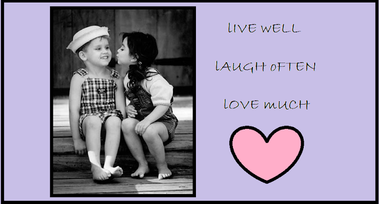 Live well, Laugh often, & Love with all of your heart!