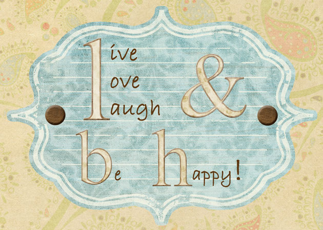 Live, Love, Laugh, and Be Happy