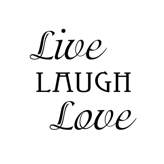 Love Quotes About Life: Live Laugh Love