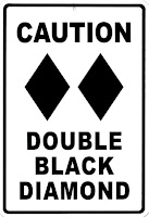 http://1.bp.blogspot.com/_2Rc9ifOGLYg/TO5fF0XNTSI/AAAAAAAAIxE/RJPvVDD6gLM/s400/caution-double-black-diamond.jpg