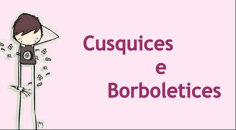 ....Cusquices e Borboletices...