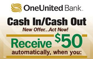 $50 Bonus - Cash In Cash Out - One United Bank