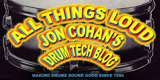 """ All Things Loud ""      Jon Cohan's Drum Tech Site"