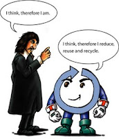 Descartes Said: I think, therefore I am, Enviroman Says: I think, therefore I reduce, reuse and recycle