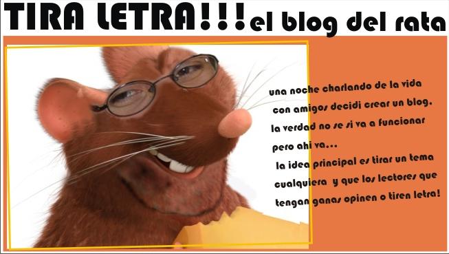 TIRA LETRA , el blog del rata...