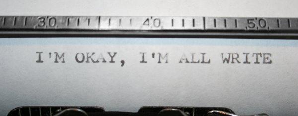 I'm o.k, I'm all write.