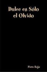 Dulce es Sólo el Olvido - Recompilatorio de Poemas por Piero Ruju