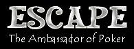 Escape, 'The Ambassador of Poker'