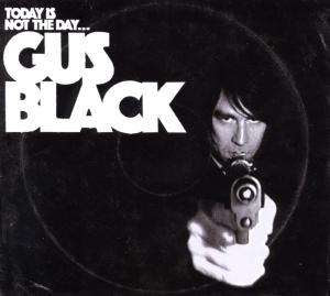 Gus Black - Today Is Not The Day...