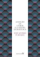 """""""A Edição de Livros e a Gestão Estratégica"""", José Afonso Furtado. Uma edição Booktailors"""