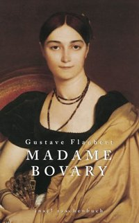 A character analysis of emma bovary the novel madame bovary by gustave flaubert and flauberts brief