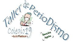 "TALLER DE PERIODISMO DEL COLEGIO Nº19 ""LUIS PASTEUR"""